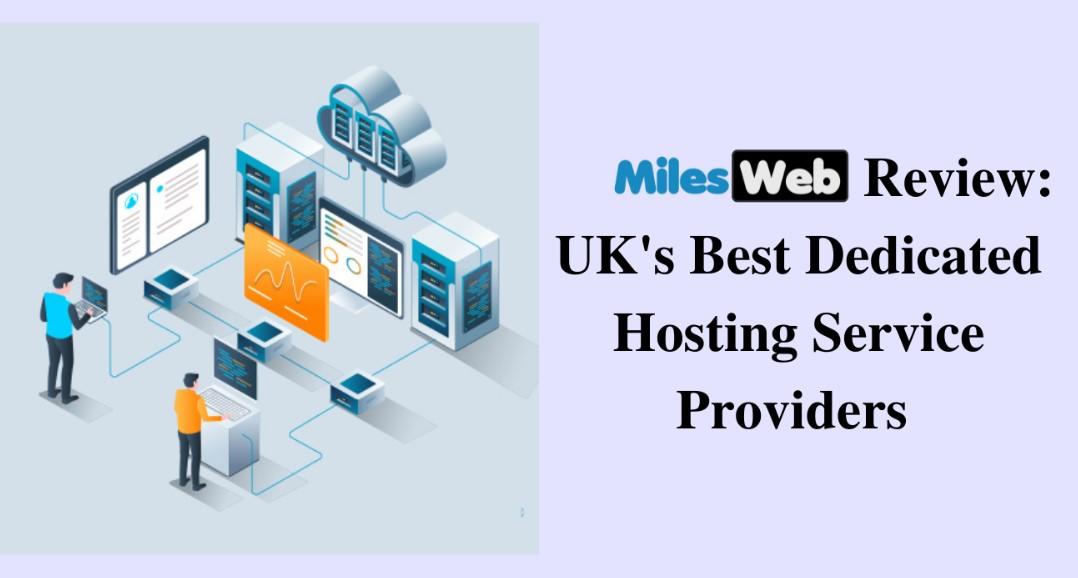 MilesWeb Review: UK's Best Dedicated Hosting Service Providers